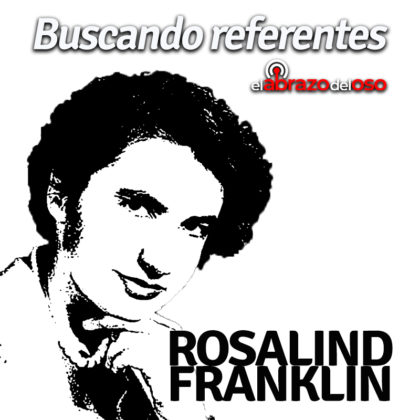 Podcast: Buscando Referentes – Rosalind Franklin